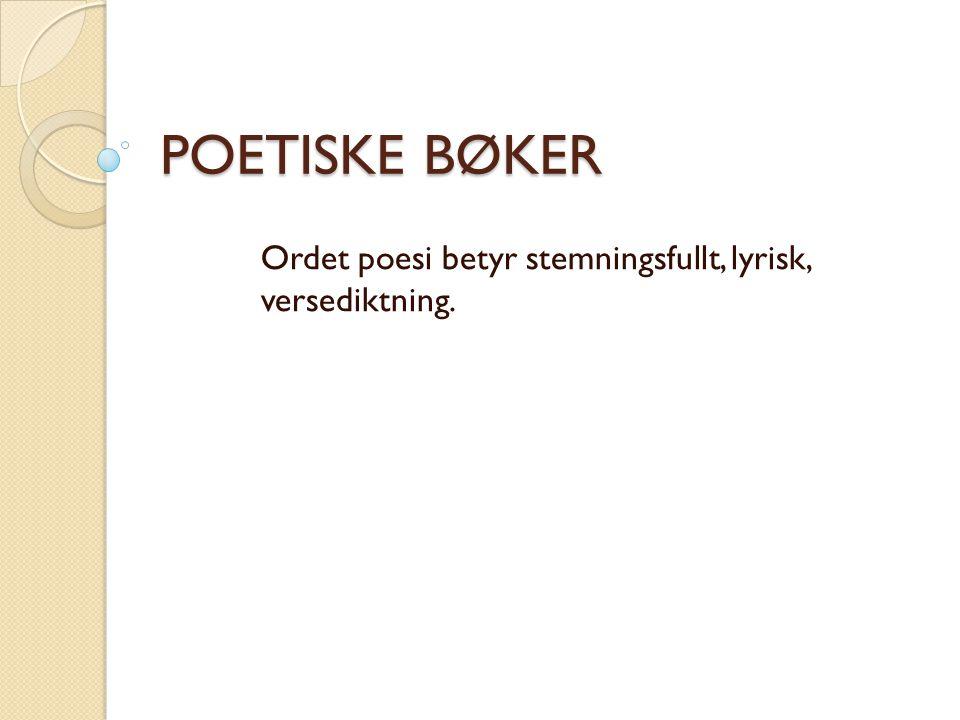 Ordet poesi betyr stemningsfullt, lyrisk, versediktning.
