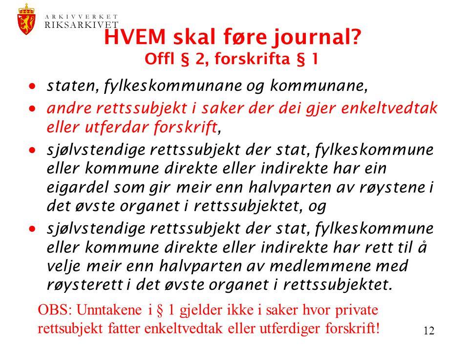 HVEM skal føre journal Offl § 2, forskrifta § 1