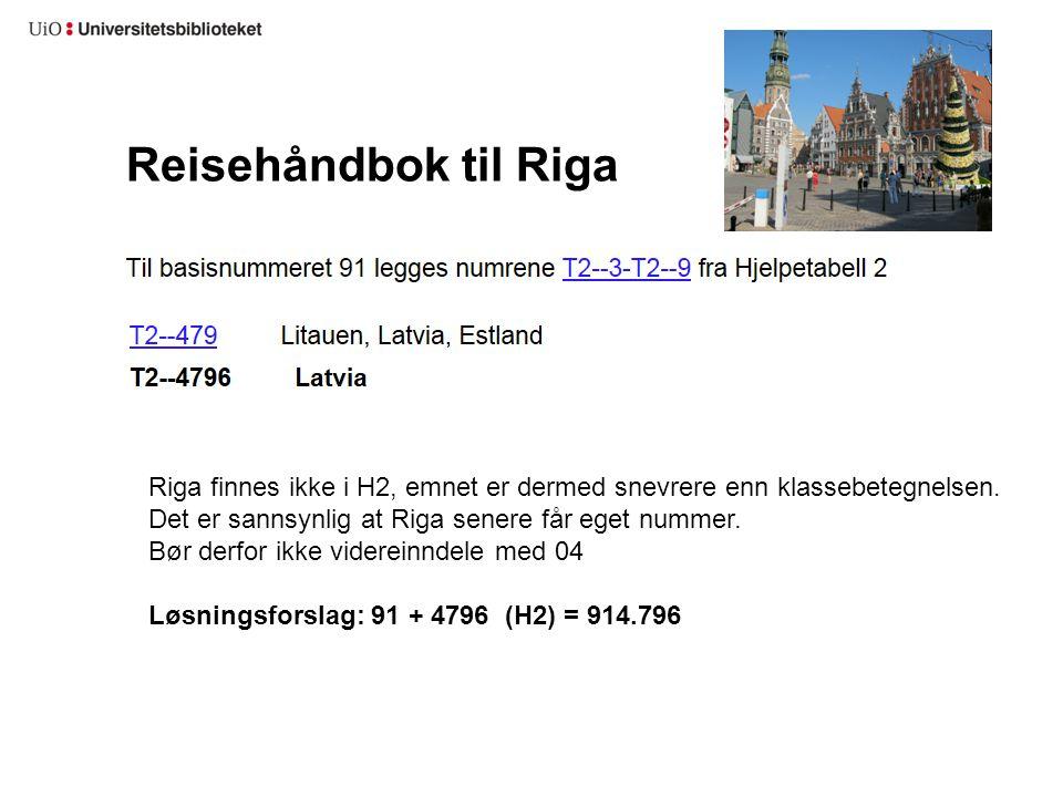 Reisehåndbok til Riga Riga finnes ikke i H2, emnet er dermed snevrere enn klassebetegnelsen. Det er sannsynlig at Riga senere får eget nummer.