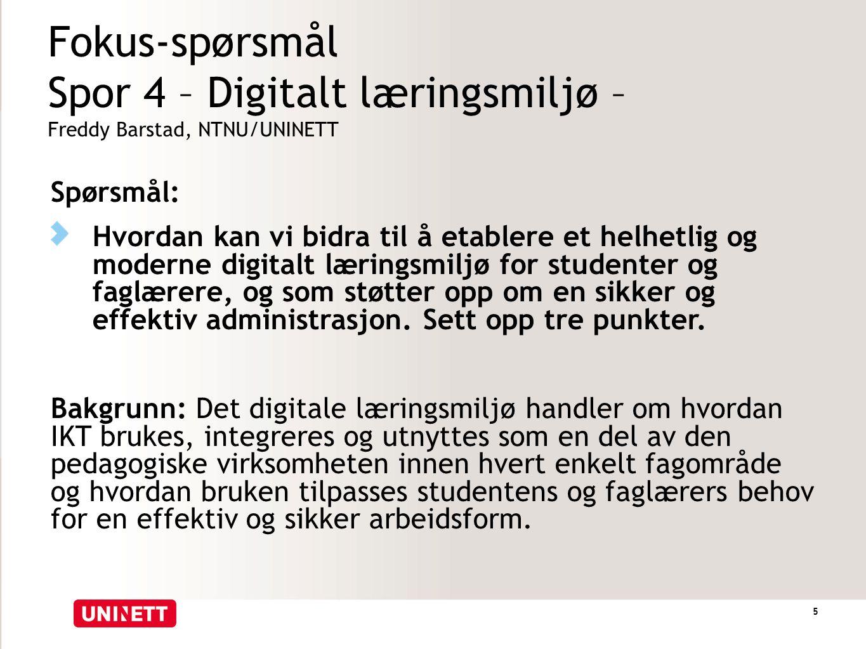 Fokus-spørsmål Spor 4 – Digitalt læringsmiljø – Freddy Barstad, NTNU/UNINETT
