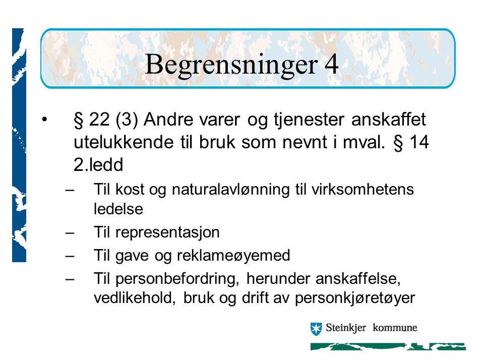 Begrensninger 4 § 22 (3) Andre varer og tjenester anskaffet utelukkende til bruk som nevnt i mval. § 14 2.ledd.