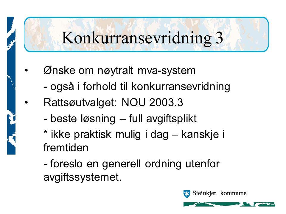 Konkurransevridning 3 Ønske om nøytralt mva-system