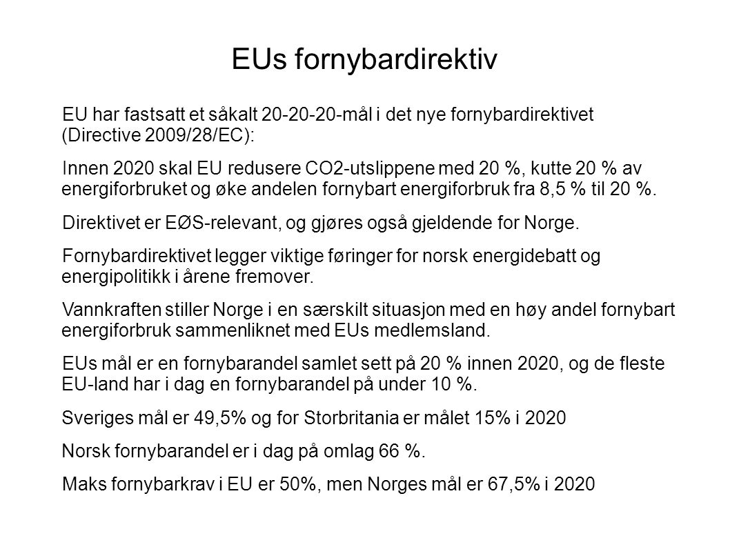 EUs fornybardirektiv EU har fastsatt et såkalt 20-20-20-mål i det nye fornybardirektivet (Directive 2009/28/EC):