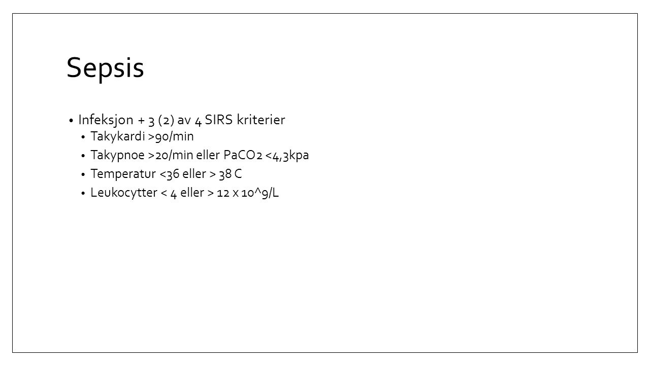 Sepsis Infeksjon + 3 (2) av 4 SIRS kriterier Takykardi >90/min