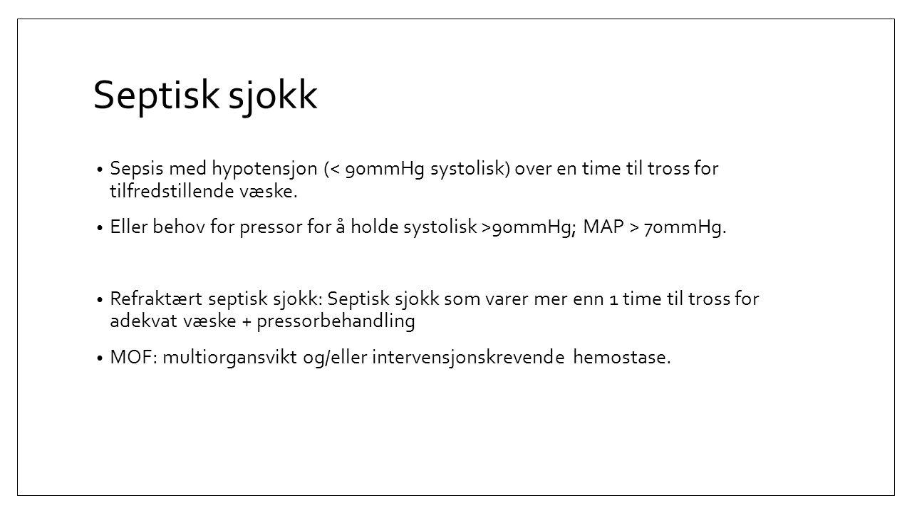 Septisk sjokk Sepsis med hypotensjon (< 90mmHg systolisk) over en time til tross for tilfredstillende væske.
