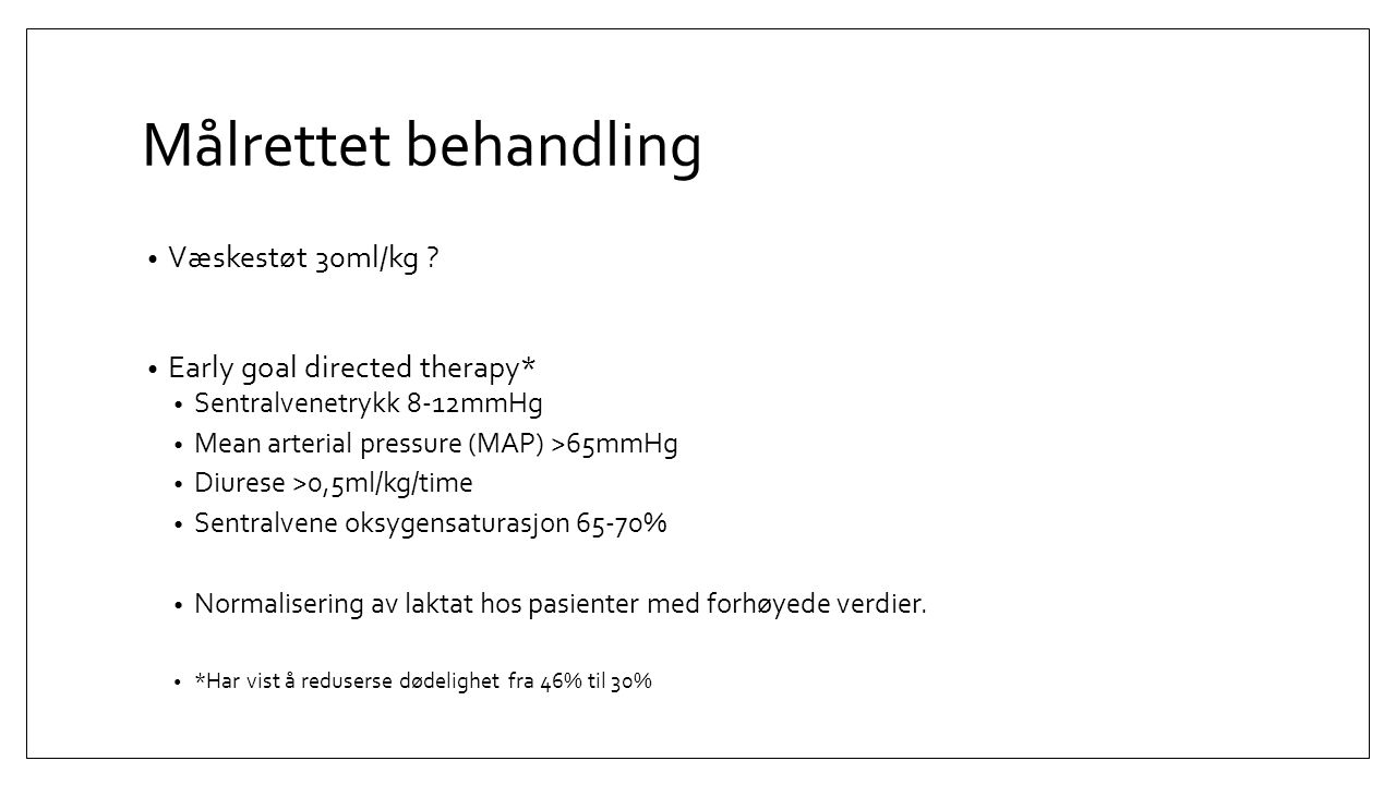 Målrettet behandling Væskestøt 30ml/kg Early goal directed therapy*