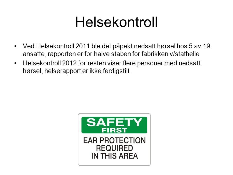 Helsekontroll Ved Helsekontroll 2011 ble det påpekt nedsatt hørsel hos 5 av 19 ansatte, rapporten er for halve staben for fabrikken v/stathelle.