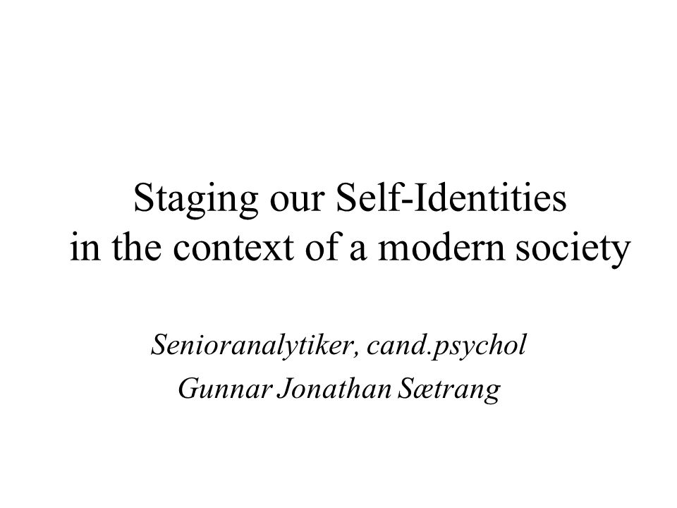 Staging our Self-Identities in the context of a modern society