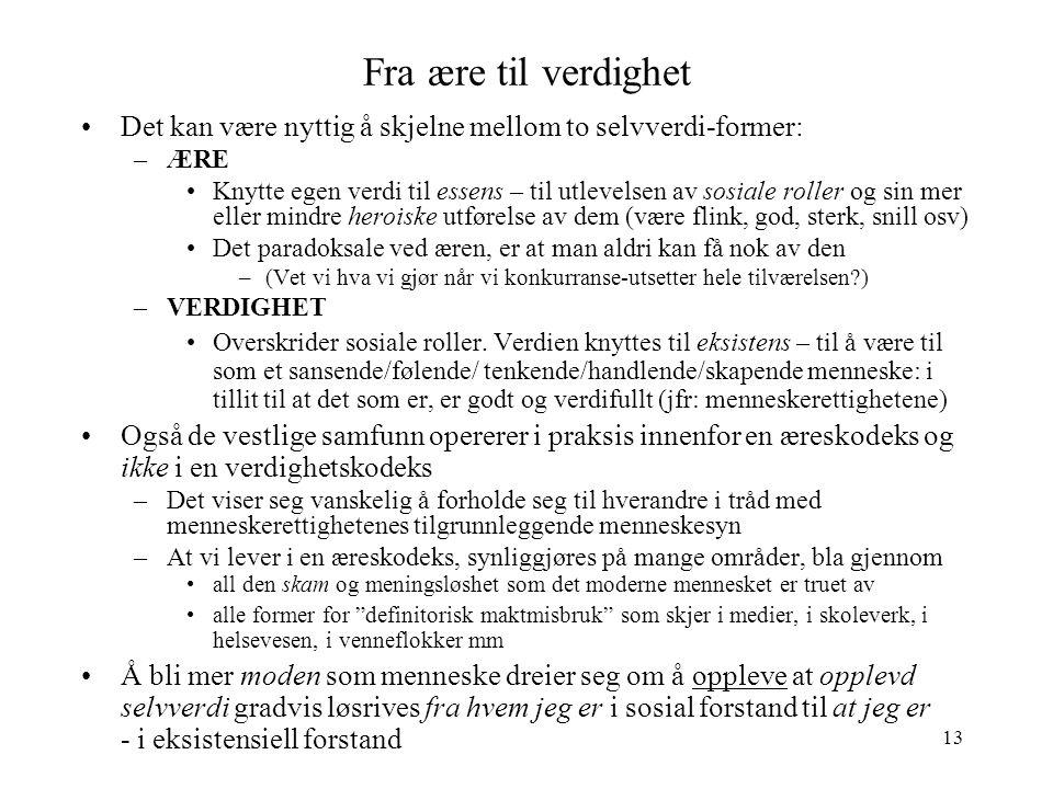 Fra ære til verdighet Det kan være nyttig å skjelne mellom to selvverdi-former: ÆRE.