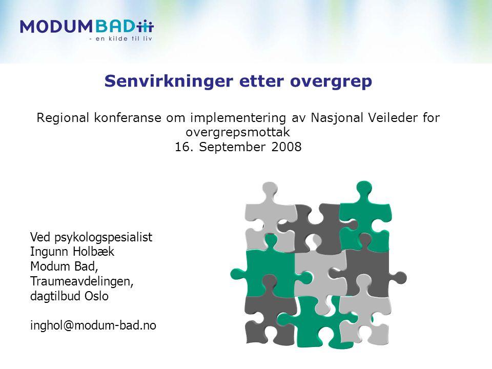 Senvirkninger etter overgrep Regional konferanse om implementering av Nasjonal Veileder for overgrepsmottak 16. September 2008