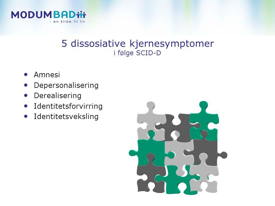 5 dissosiative kjernesymptomer i følge SCID-D