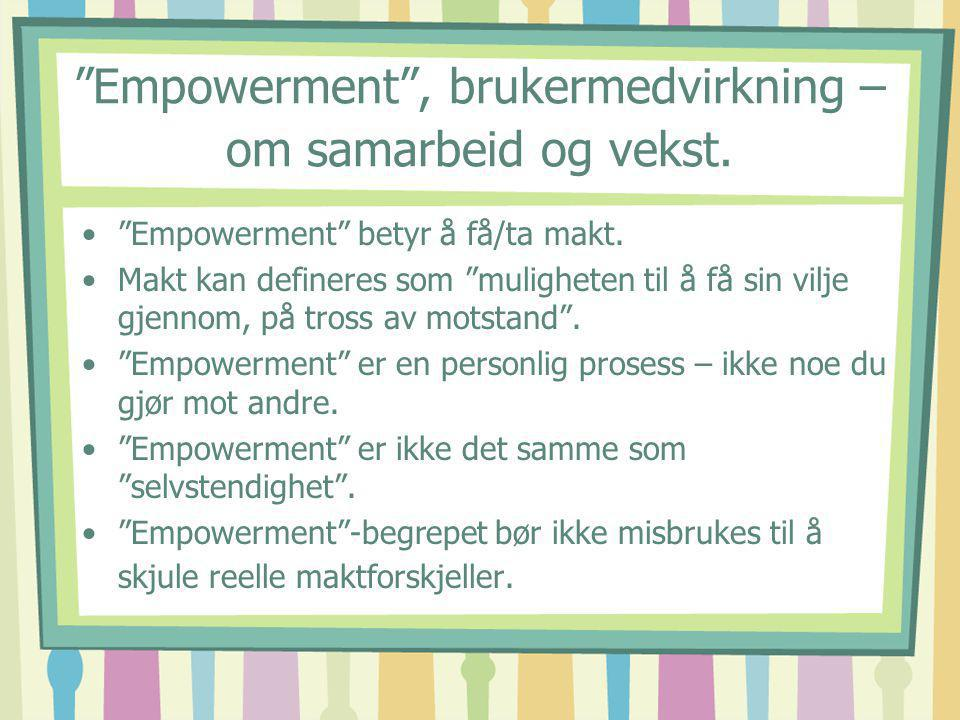 Empowerment , brukermedvirkning – om samarbeid og vekst.