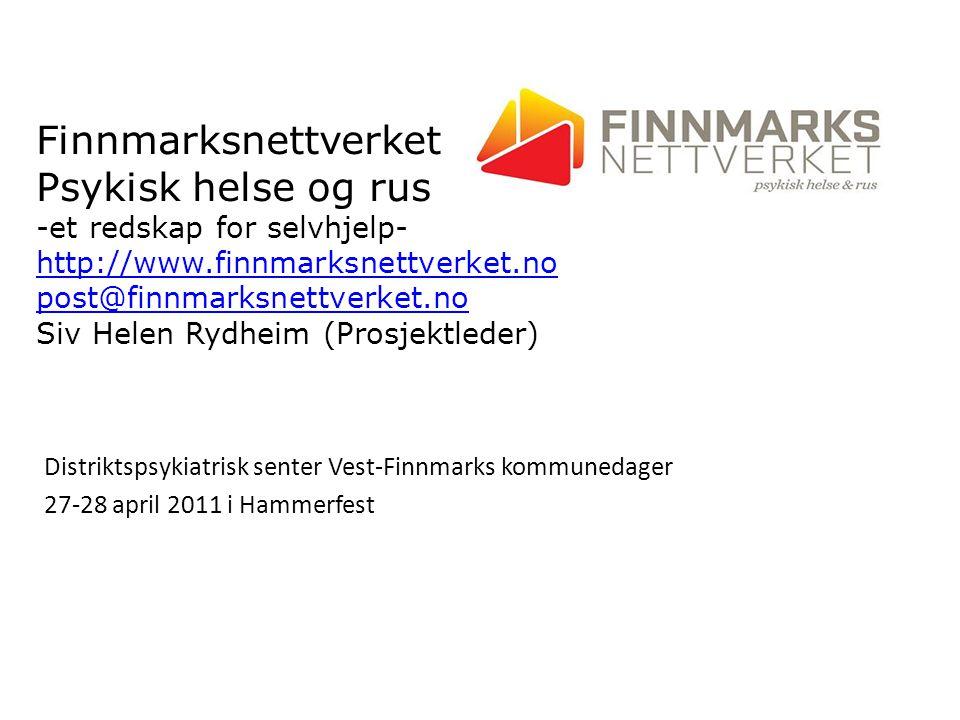 Finnmarksnettverket Psykisk helse og rus -et redskap for selvhjelp- http://www.finnmarksnettverket.no post@finnmarksnettverket.no Siv Helen Rydheim (Prosjektleder)
