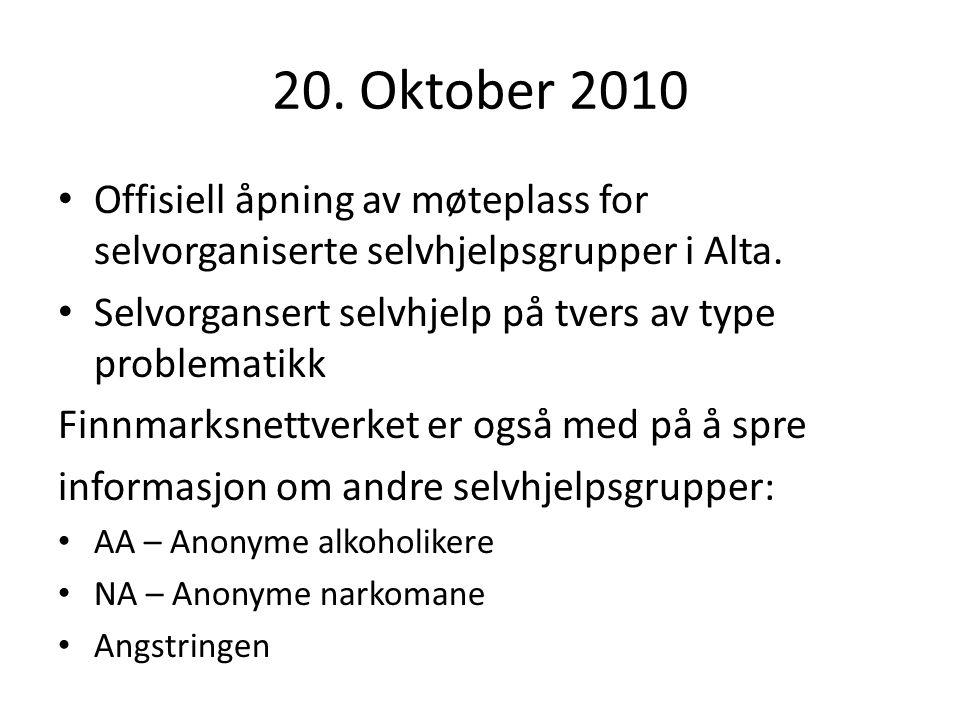 20. Oktober 2010 Offisiell åpning av møteplass for selvorganiserte selvhjelpsgrupper i Alta. Selvorgansert selvhjelp på tvers av type problematikk.