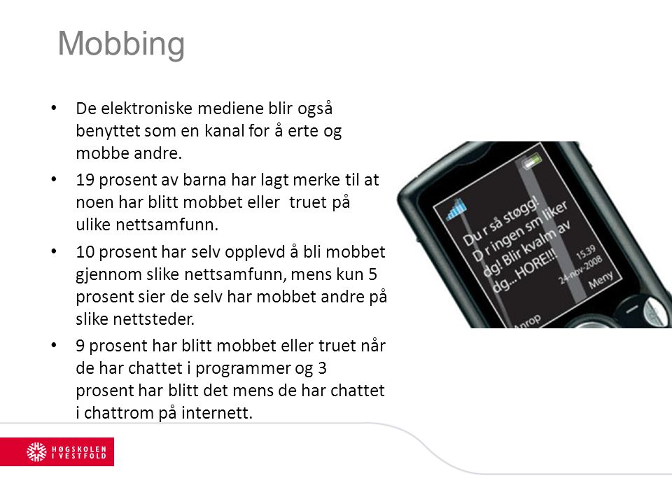 Mobbing De elektroniske mediene blir også benyttet som en kanal for å erte og mobbe andre.