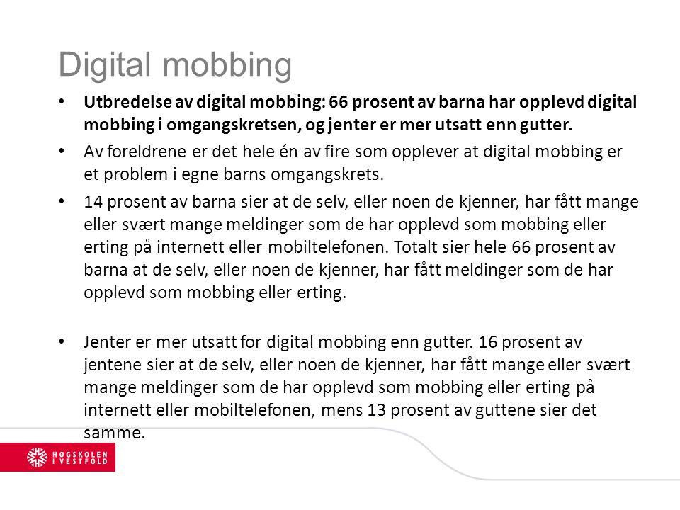 Digital mobbing Utbredelse av digital mobbing: 66 prosent av barna har opplevd digital mobbing i omgangskretsen, og jenter er mer utsatt enn gutter.