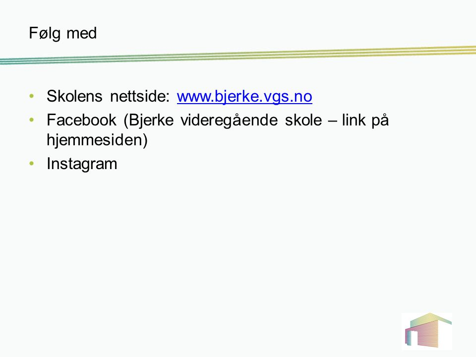 Følg med Skolens nettside: www.bjerke.vgs.no. Facebook (Bjerke videregående skole – link på hjemmesiden)