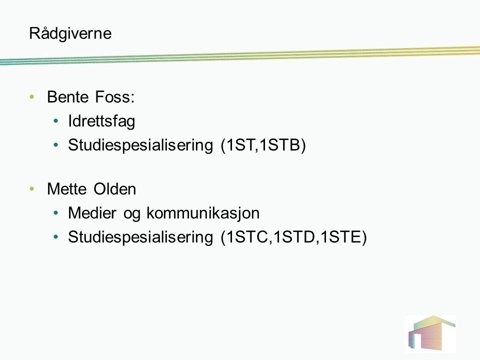 Rådgiverne Bente Foss: Idrettsfag. Studiespesialisering (1ST,1STB) Mette Olden. Medier og kommunikasjon.
