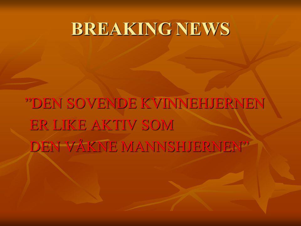 BREAKING NEWS ER LIKE AKTIV SOM DEN VÅKNE MANNSHJERNEN