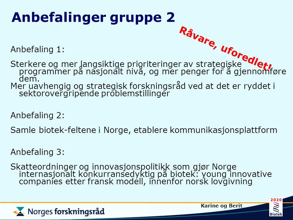 Anbefalinger gruppe 2 Råvare, uforedlet! Anbefaling 1: