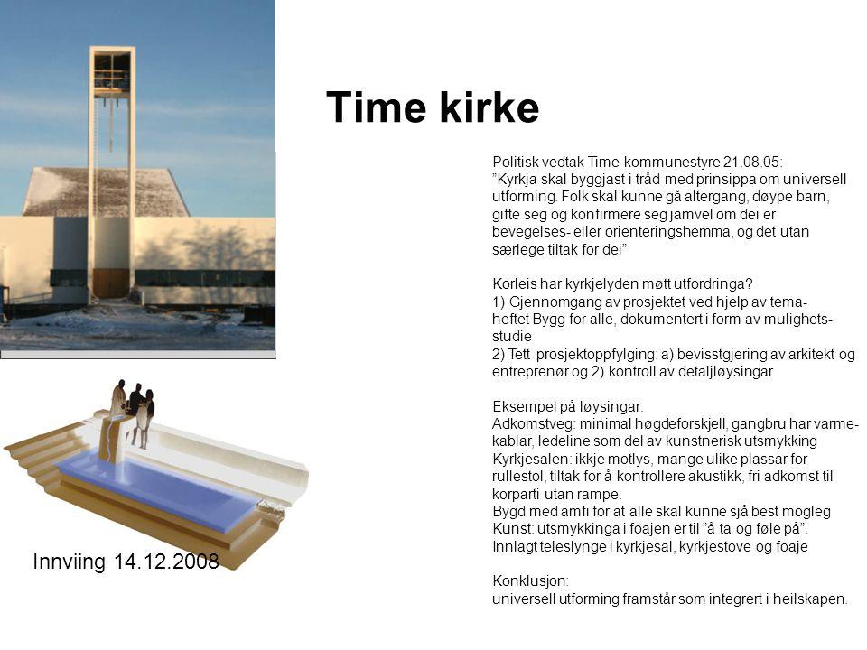 Time kirke Politisk vedtak Time kommunestyre 21.08.05: Kyrkja skal byggjast i tråd med prinsippa om universell.
