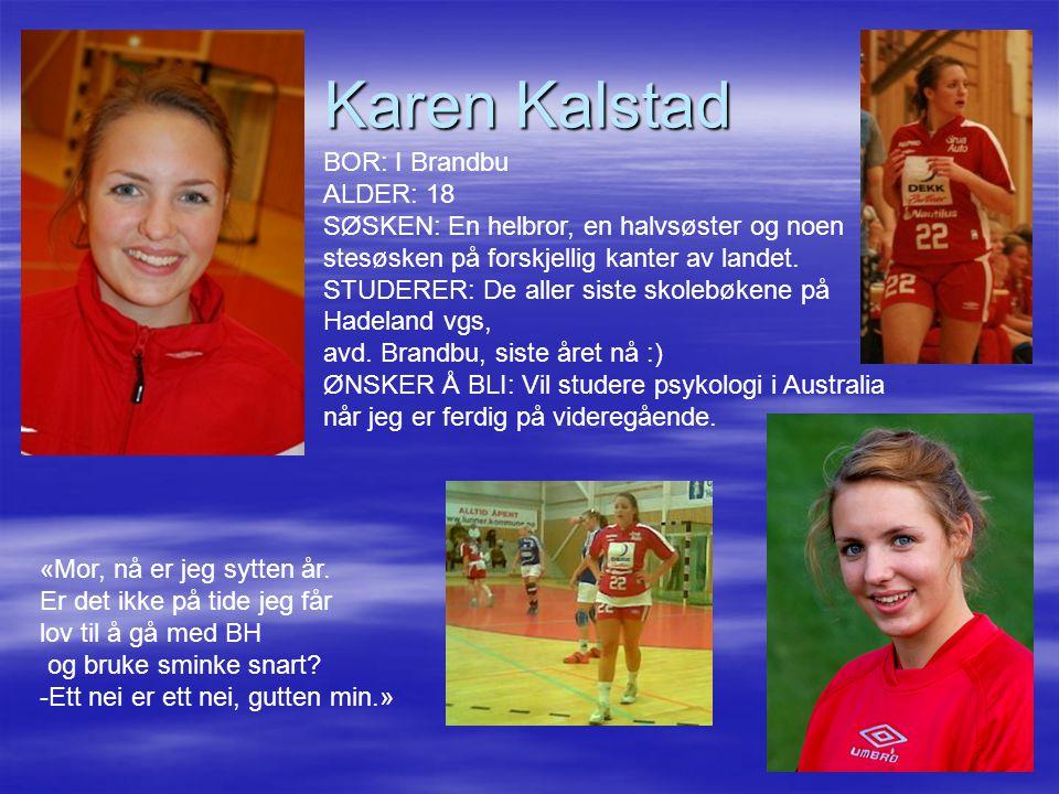 Karen Kalstad BOR: I Brandbu ALDER: 18 SØSKEN: En helbror, en halvsøster og noen.