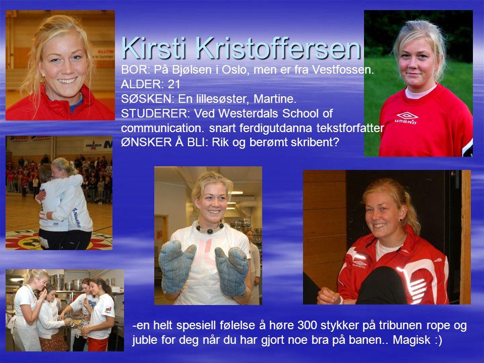 Kirsti Kristoffersen BOR: På Bjølsen i Oslo, men er fra Vestfossen. ALDER: 21 SØSKEN: En lillesøster, Martine. STUDERER: Ved Westerdals School of.