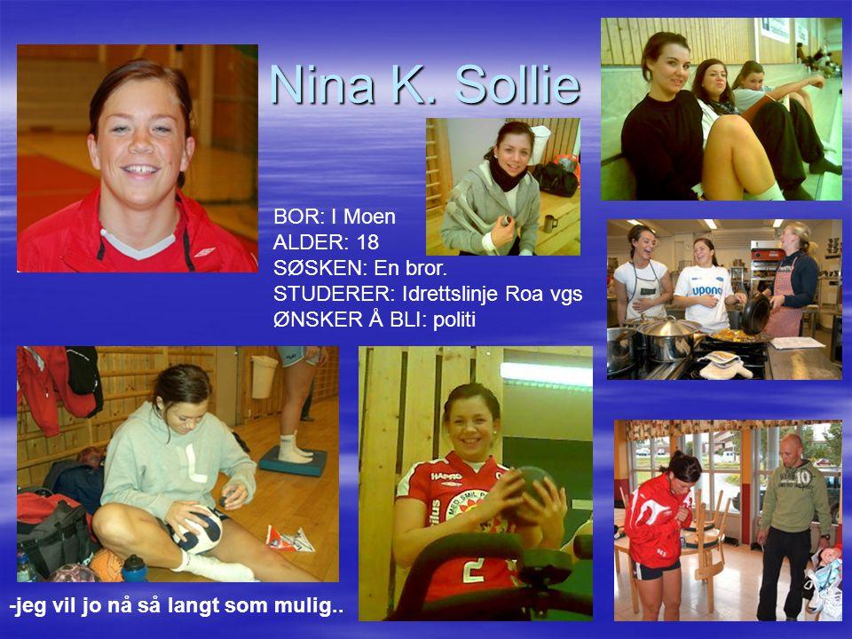 Nina K. Sollie BOR: I Moen ALDER: 18 SØSKEN: En bror.