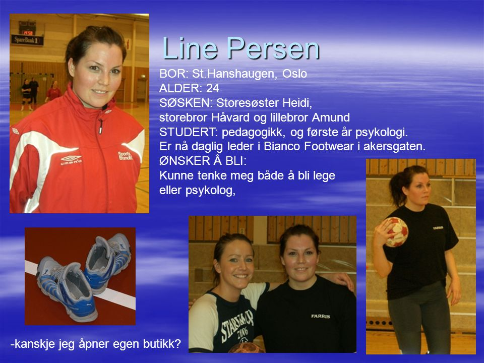 Line Persen BOR: St.Hanshaugen, Oslo ALDER: 24 SØSKEN: Storesøster Heidi,