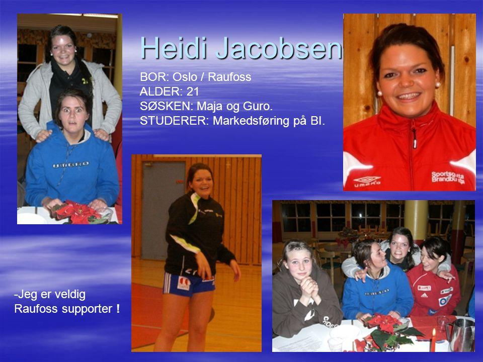 Heidi Jacobsen BOR: Oslo / Raufoss ALDER: 21 SØSKEN: Maja og Guro. STUDERER: Markedsføring på BI. -Jeg er veldig.