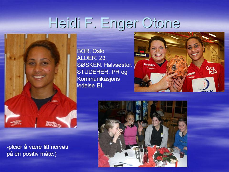 Heidi F. Enger Otone BOR: Oslo ALDER: 23 SØSKEN: Halvsøster. STUDERER: PR og. Kommunikasjons. ledelse BI.