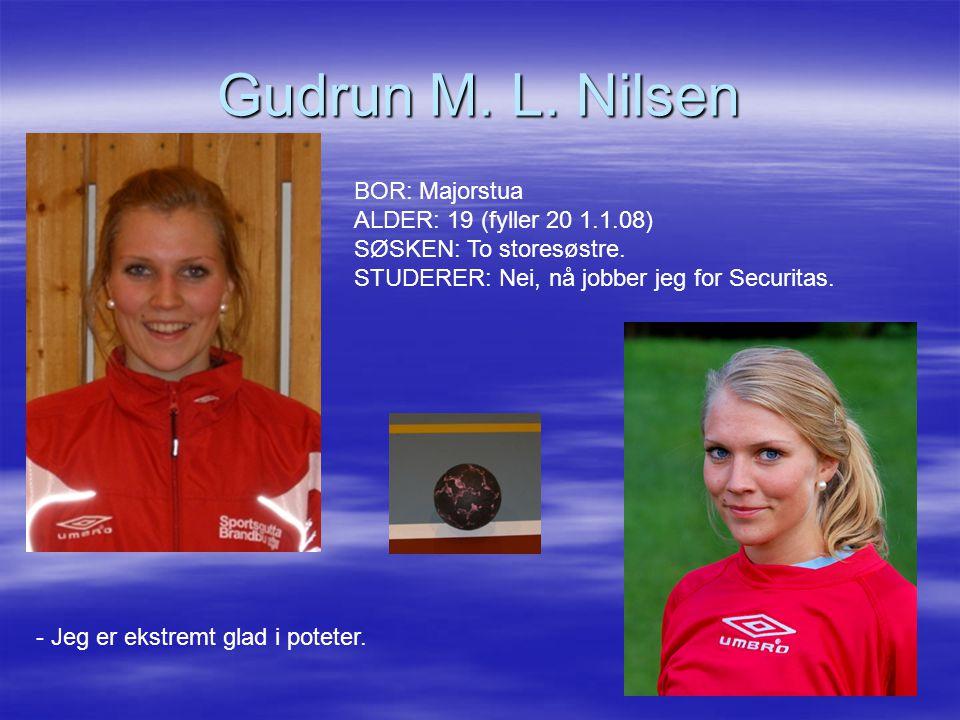 Gudrun M. L. Nilsen BOR: Majorstua ALDER: 19 (fyller 20 1.1.08) SØSKEN: To storesøstre. STUDERER: Nei, nå jobber jeg for Securitas.