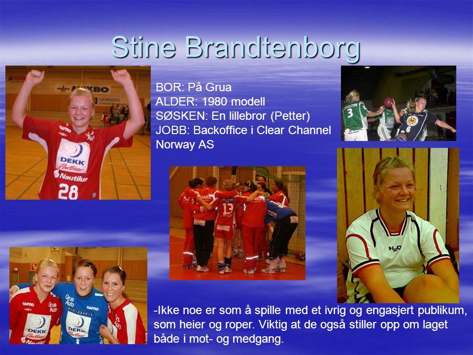 Stine Brandtenborg BOR: På Grua ALDER: 1980 modell SØSKEN: En lillebror (Petter) JOBB: Backoffice i Clear Channel.