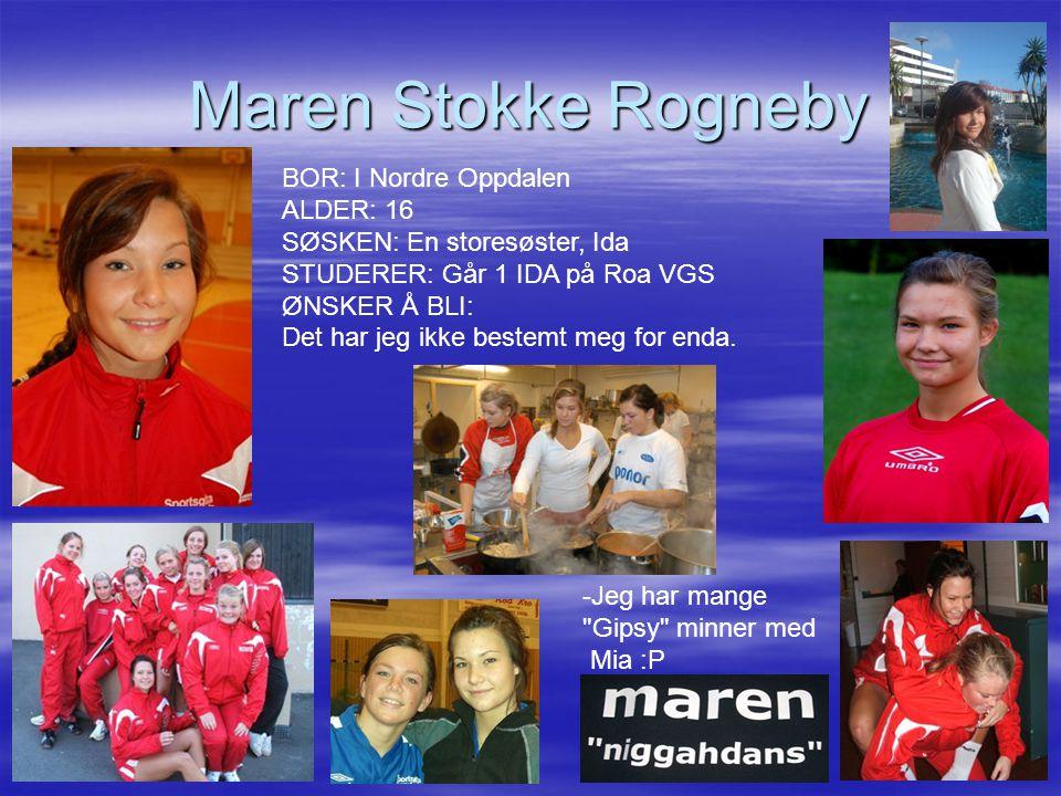 Maren Stokke Rogneby BOR: I Nordre Oppdalen ALDER: 16 SØSKEN: En storesøster, Ida STUDERER: Går 1 IDA på Roa VGS ØNSKER Å BLI:
