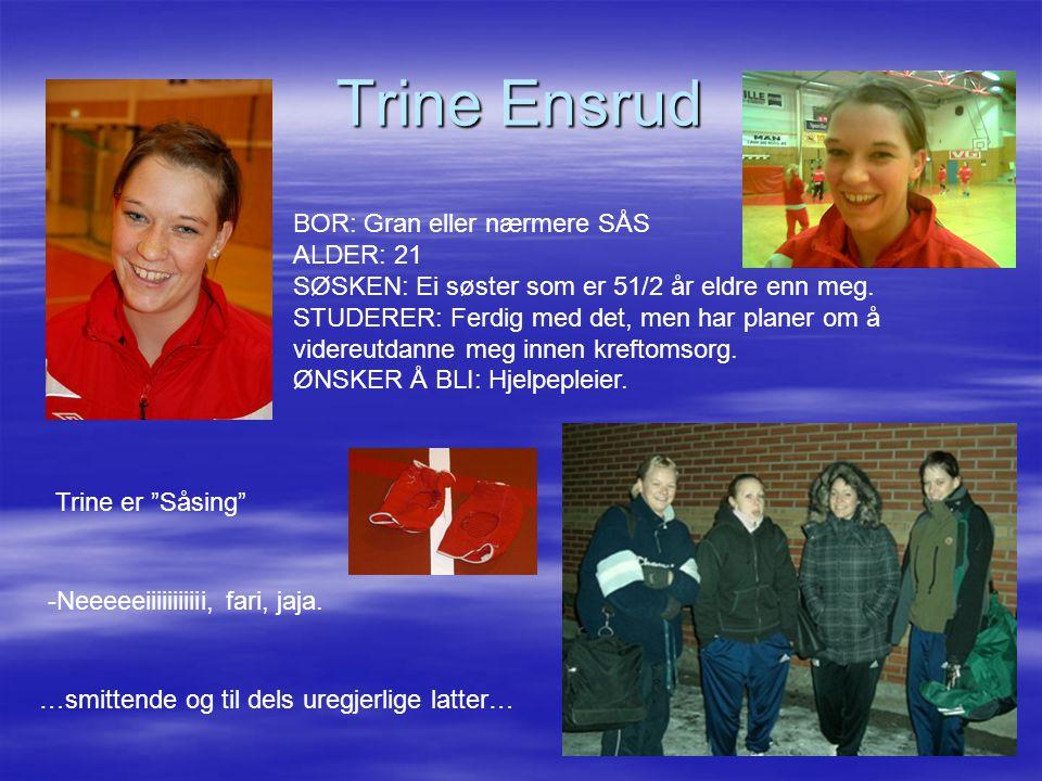 Trine Ensrud BOR: Gran eller nærmere SÅS ALDER: 21 SØSKEN: Ei søster som er 51/2 år eldre enn meg. STUDERER: Ferdig med det, men har planer om å.