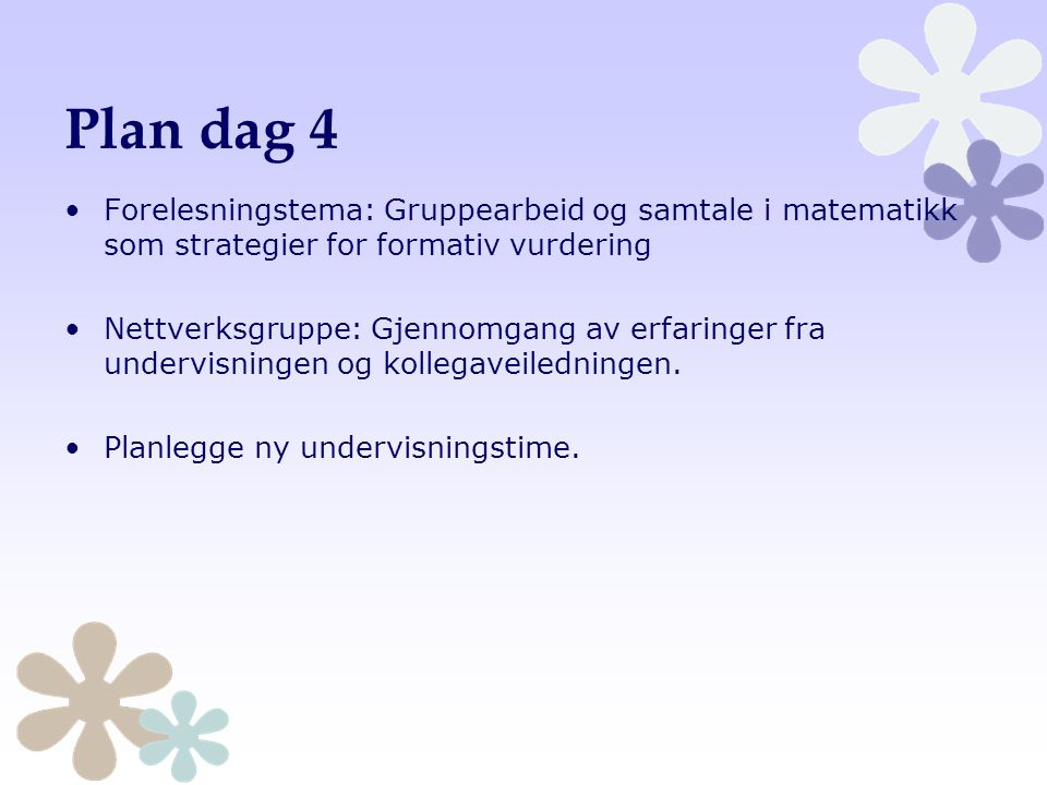 Plan dag 4 Forelesningstema: Gruppearbeid og samtale i matematikk som strategier for formativ vurdering.