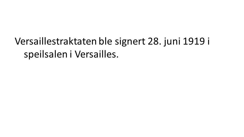 Versaillestraktaten ble signert 28. juni 1919 i speilsalen i Versailles.