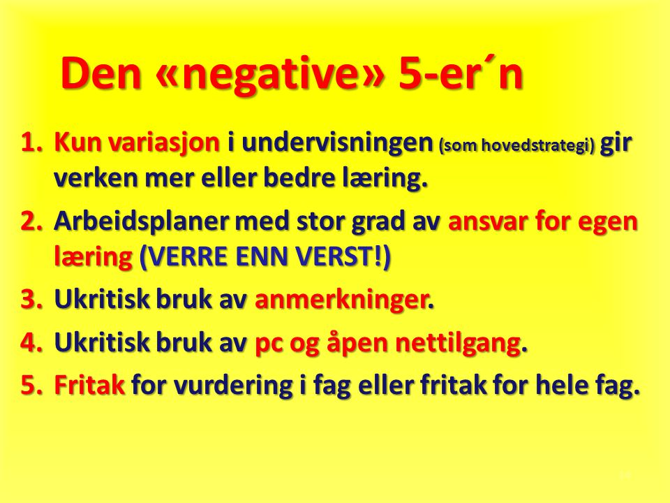 Den «negative» 5-er´n Kun variasjon i undervisningen (som hovedstrategi) gir verken mer eller bedre læring.