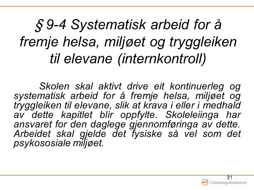§ 9-4 Systematisk arbeid for å fremje helsa, miljøet og tryggleiken til elevane (internkontroll)