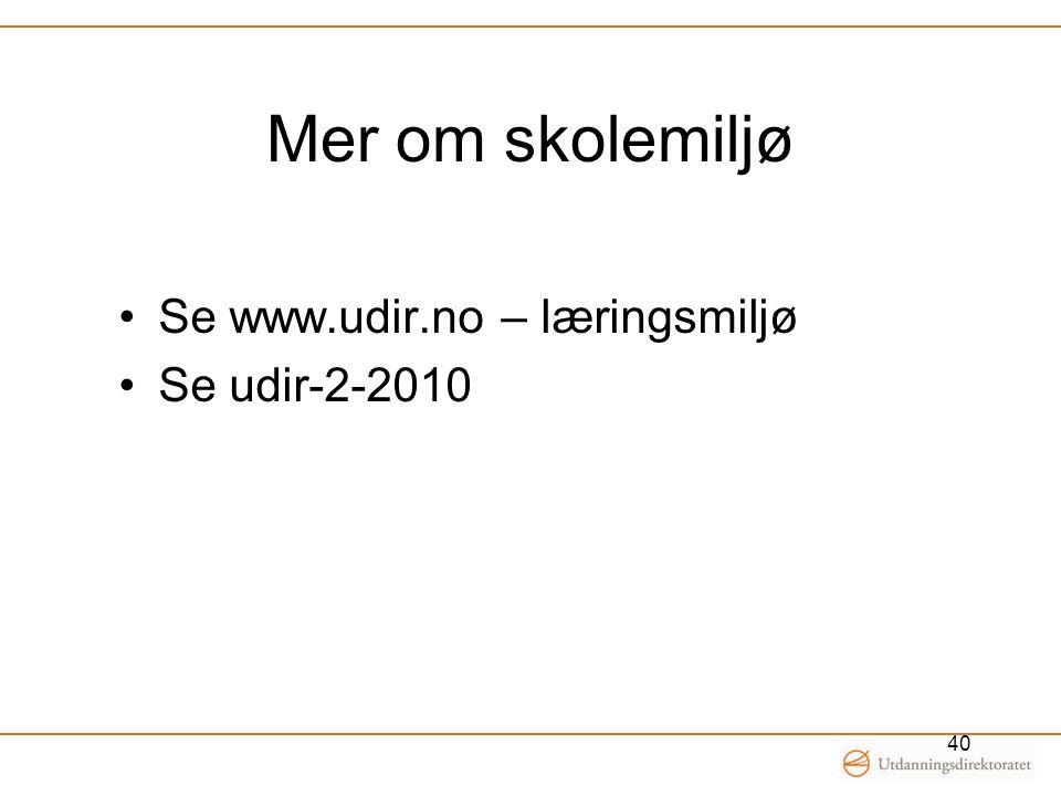 Mer om skolemiljø Se www.udir.no – læringsmiljø Se udir-2-2010