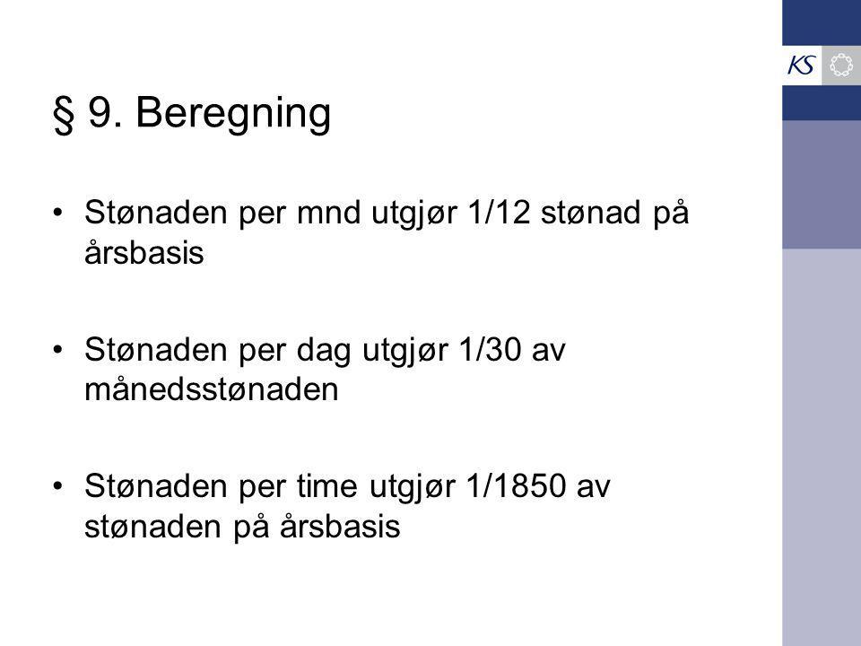 § 9. Beregning Stønaden per mnd utgjør 1/12 stønad på årsbasis