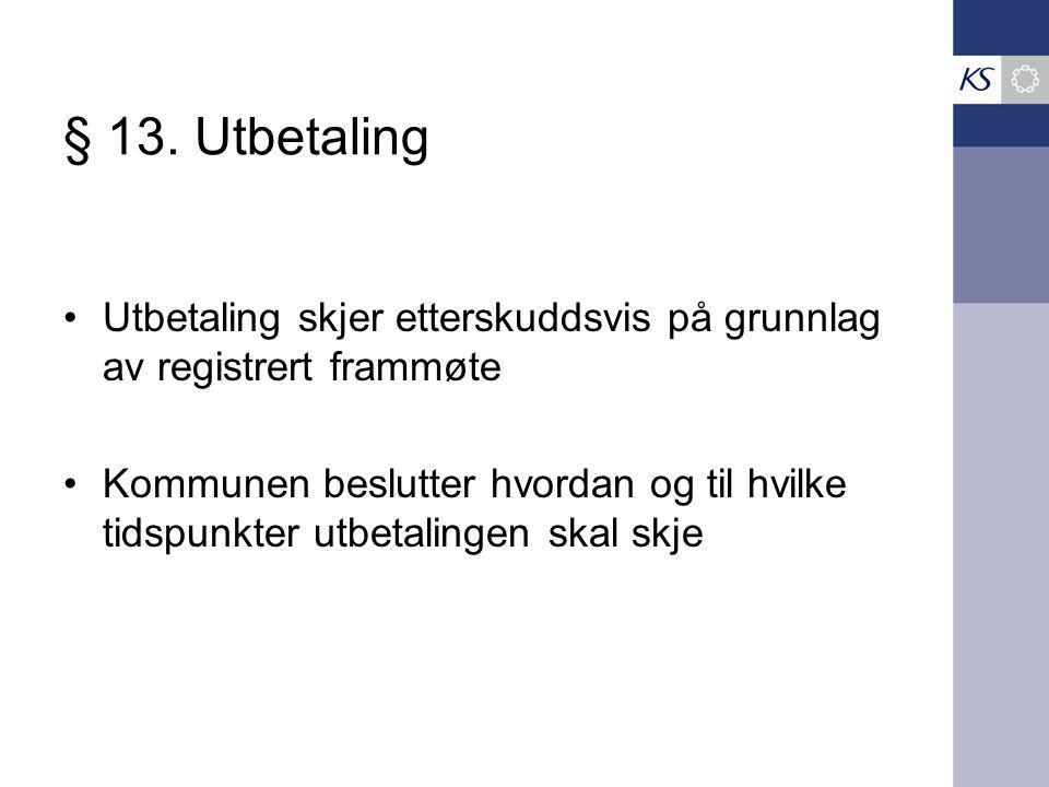 § 13. Utbetaling Utbetaling skjer etterskuddsvis på grunnlag av registrert frammøte.