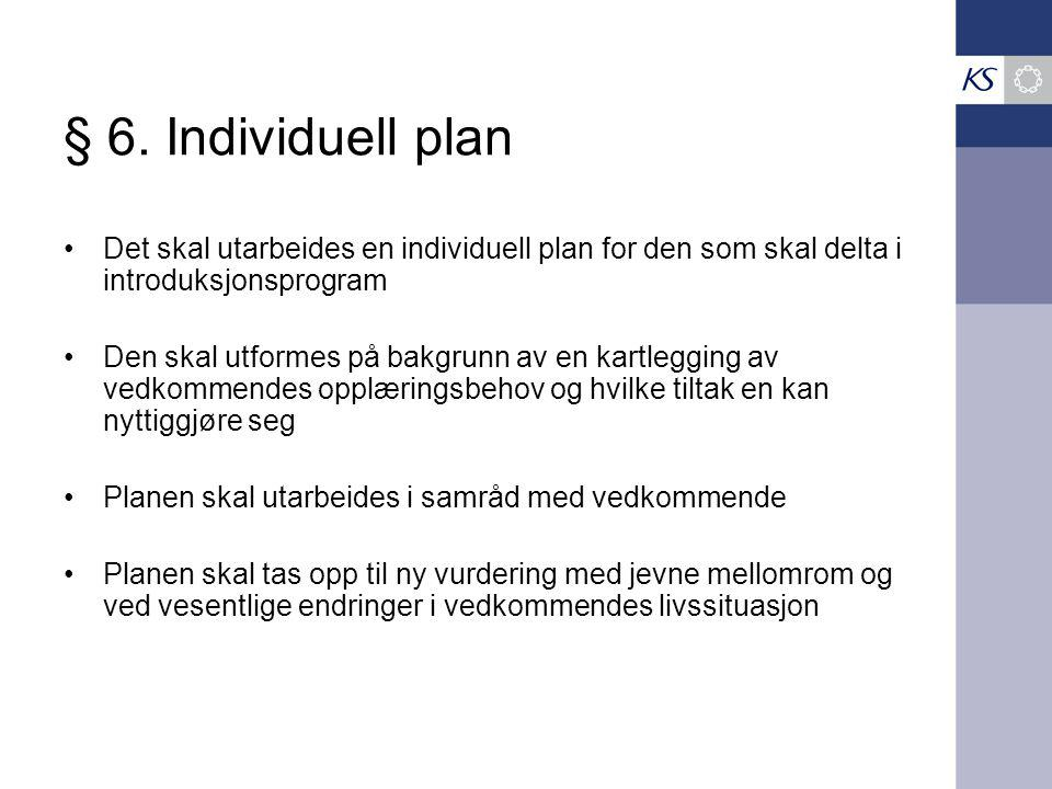 § 6. Individuell plan Det skal utarbeides en individuell plan for den som skal delta i introduksjonsprogram.