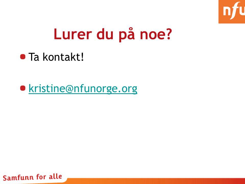 Lurer du på noe Ta kontakt! kristine@nfunorge.org