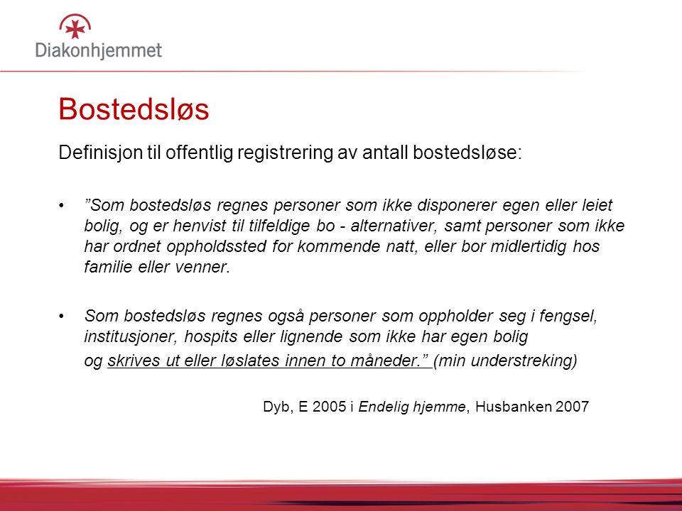 07.04.2017 05:05 07.04.2017 05:05. Bostedsløs. Definisjon til offentlig registrering av antall bostedsløse:
