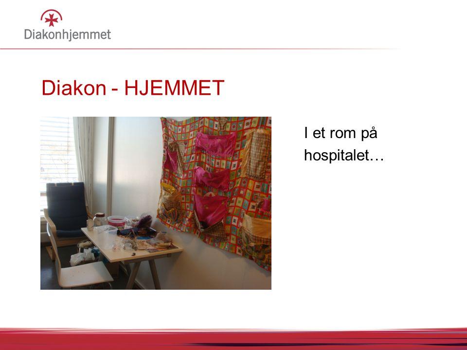 Diakon - HJEMMET I et rom på hospitalet… 15