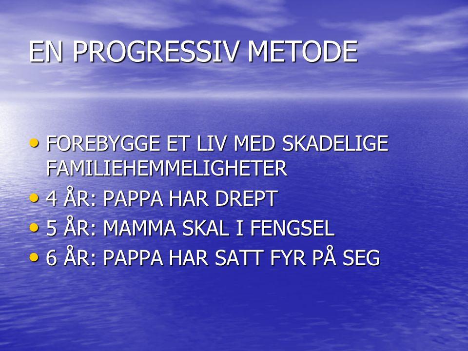 EN PROGRESSIV METODE FOREBYGGE ET LIV MED SKADELIGE FAMILIEHEMMELIGHETER. 4 ÅR: PAPPA HAR DREPT. 5 ÅR: MAMMA SKAL I FENGSEL.