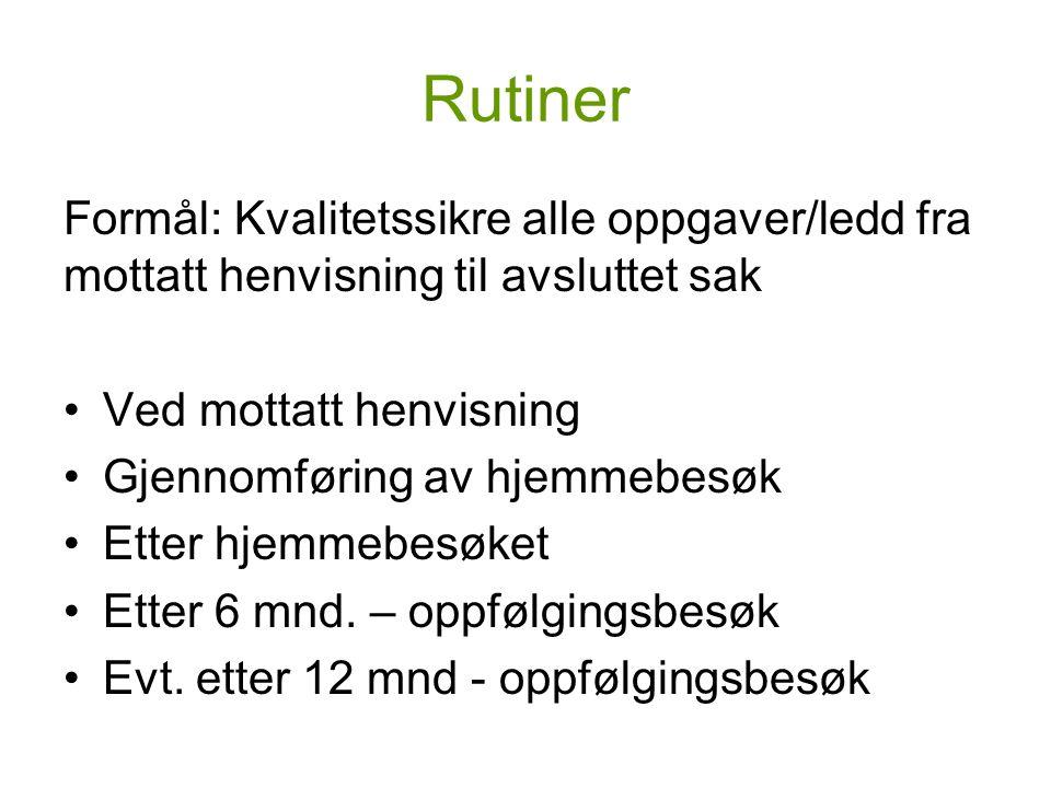 Rutiner Formål: Kvalitetssikre alle oppgaver/ledd fra mottatt henvisning til avsluttet sak. Ved mottatt henvisning.