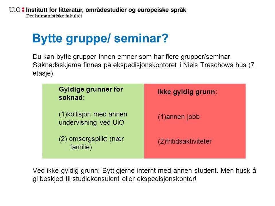 Bytte gruppe/ seminar Ikke gyldig grunn: Gyldige grunner for søknad: