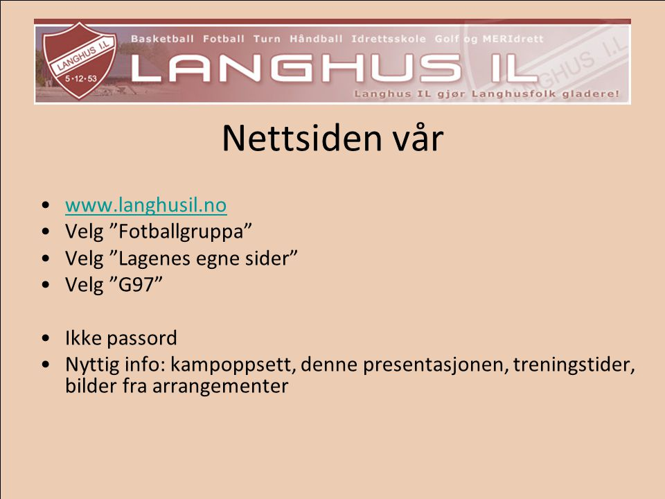 Nettsiden vår www.langhusil.no Velg Fotballgruppa